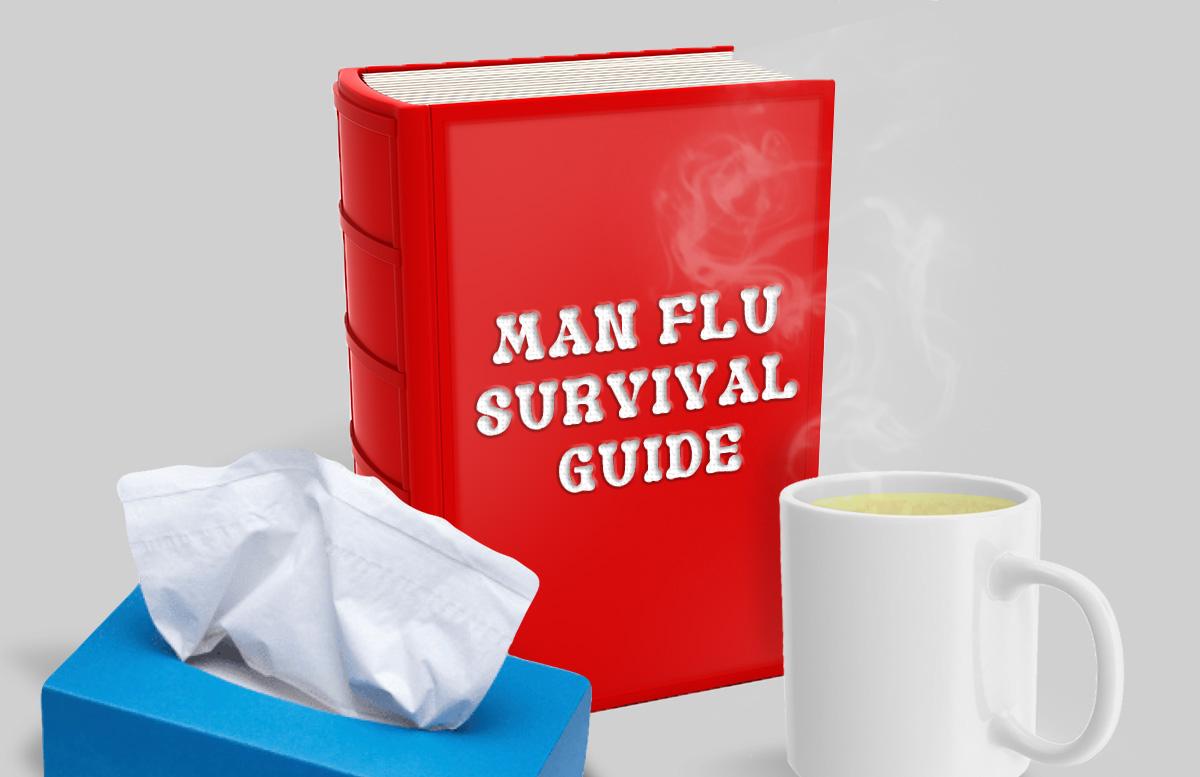 Man flu: The survival guide!